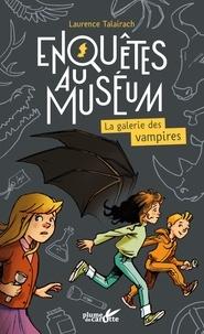 Laurence Talairach - Enquêtes au muséum  : La galerie des vampires.