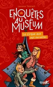 Laurence Talairach - Enquêtes au muséum  : Le cirque aux 7 merveilles.
