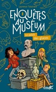 Laurence Talairach - Enquêtes au muséum  : Le palais des glaces.