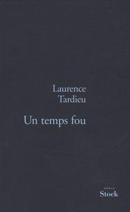 Laurence Tardieu - Un temps fou.