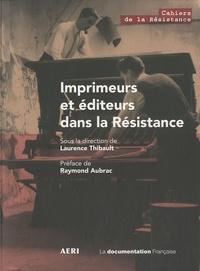 Laurence Thibault - Editeurs et imprimeurs dans la Résistance.