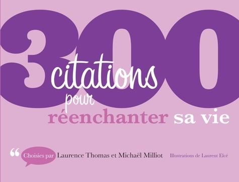 Laurence Thomas et Michaël Milliot - 300 citations pour réenchanter sa vie.