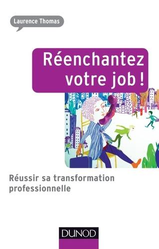 Réenchantez votre job !. Réussir sa transformation professionnelle