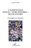 Laurence Tibère - L'alimentation dans le vivre ensemble multiculturel - L'exemple de la Réunion.