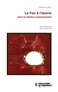 Laurence Tuot - Le feu à l'oeuvre dans la création contemporaine.
