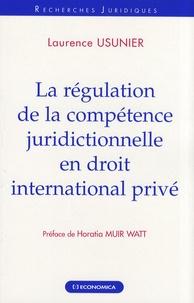 Laurence Usunier - La régulation de la compétence juridictionnelle en droit international privé.