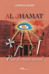 Laurence Vagnier - Al Jhamat Tome 3 : Pour les rendre éternels.