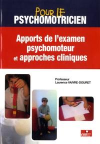 Laurence Vaivre-Douret - Apport de l'examen psychomoteur et approches cliniques.