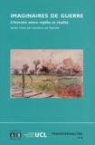 Laurence Van Ypersele et  Collectif - Imaginaires de guerre - L'histoire entre mythe et réalité, Actes du colloque, Louvain-la-Neuve, 3-5 mai 2001.