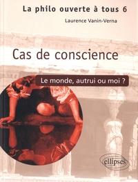 Laurence Vanin - Cas de conscience ? - Le monde, autrui ou moi....