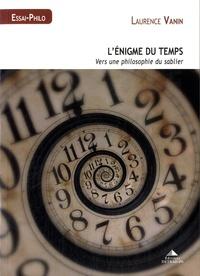 Laurence Vanin - L'énigme du temps - Vers une philosophie du sablier.