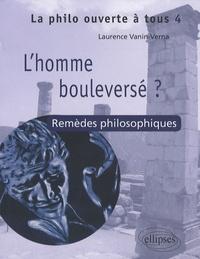 Laurence Vanin - L'homme bouleversé ? - Les remèdes philosophiques.