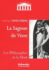 Laurence Vanin - La sagesse de vivre - Les philosophes et la mort.
