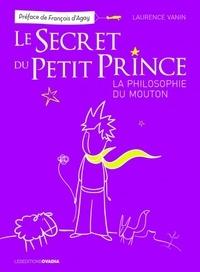 Laurence Vanin - Le secret du Petit Prince - La philosophie du mouton.