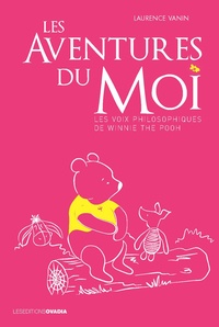 Laurence Vanin - Les aventures du moi - Les voix philosophiques de Winnie the Pooh.