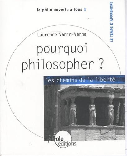 Laurence Vanin - Pourquoi philosopher ? - Les chemins de la liberté.