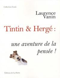 Laurence Vanin - Tintin & Hergé : une aventure de la pensée !.