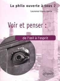 Laurence Vanin - Voir et penser : de l'oeil à l'esprit.