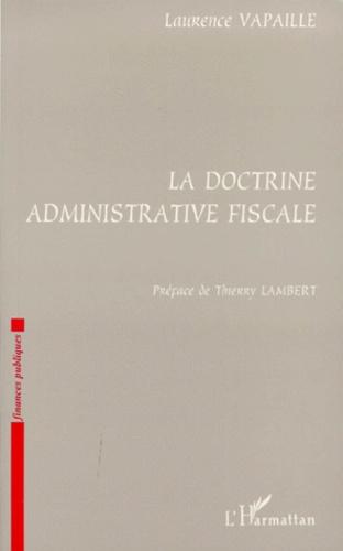 Laurence Vapaille - La doctrine administrative fiscale.