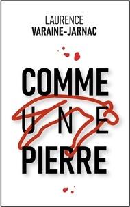 Laurence Varaine-Jarnac - Comme une pierre.