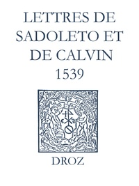 Laurence Vial-Bergon et Max Engammare - Recueil des opuscules 1566. Lettres de Sadoleto et de Calvin (1539).
