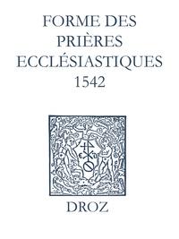 Laurence Vial-Bergon et Max Engammare - Recueil des opuscules 1566. Forme des prières ecclésiastiques (1542).