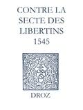 Laurence Vial-Bergon et Max Engammare - Recueil des opuscules 1566. Contre la secte des libertins (1545).