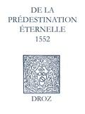 Laurence Vial-Bergon et Max Engammare - Recueil des opuscules 1566. De la prédestination éternelle (1552).