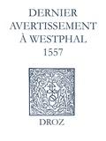 Laurence Vial-Bergon et Max Engammare - Recueil des opuscules 1566. Dernier avertissement à Westphal (1557).