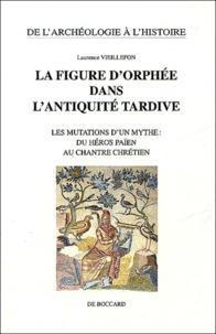 Laurence Vieillefon - La figure d'Orphée dans l'Antiquité tardive - Les mutations d'un mythe : du héros païen au chantre chrétien.