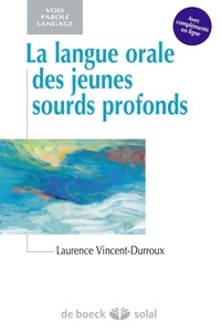 Laurence Vincent-Durroux - La langue orale des jeunes sourds profonds.