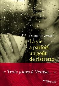 Laurence Vivarès - La vie a parfois un gout de ristretto - Trois jours à Venise.