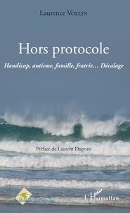 Téléchargements de livres audio gratuits pour ipod Hors protocole  - Handicap, autisme, famille, fratrie... Décalage par Laurence Vollin