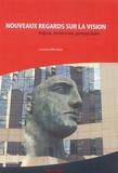 Laurence Winckler - Nouveaux regards sur la vision - Enjeux, recherches, perspectives.
