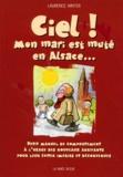 Laurence Winter - Ciel ! Mon mari est muté en Alsace... Petit manuel de comportement à l'usage des nouveaux arrivants pour leur éviter impairs et déconvenues.