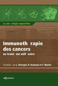 Laurence Zitvogel et Dalil Hannani - Immunothérapie des cancers au troisième millénaire.