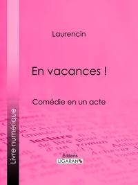 Laurencin et  Ligaran - En vacances ! - Comédie en un acte.