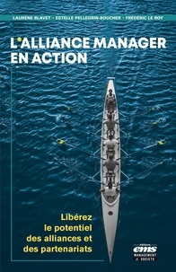 Laurène Blavet et Estelle Pellegrin-Boucher - L'alliance manager en action - Libérer le potentiel des alliances et des partenariats.