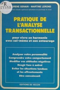 Laurène Genain et Martine Lerond - Pratique de l'analyse transactionnelle : pour vivre en harmonie avec soi-même et son entourage.