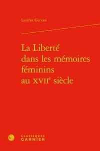 Laurène Gervasi - La Liberté dans les mémoires féminins au XVIIe siècle.