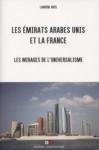 Laurène Gris - Les Emirats arabes unis et la France - Les mirages de l'universalisme.