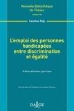 Laurène Joly - L'emploi des personnes handicapées entre discrimination et égalité.