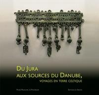 Laurène Mansuy et Françoise Passard-Urlacher - Du Jura aux sources du Danube - Voyage en terre celtique.