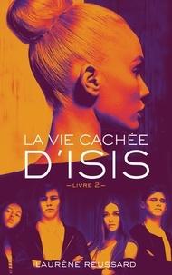 Laurène Reussard - La vie cachée d'Isis - Livre 2.