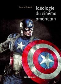 Laurent Aknin - Mythes et idéologie du cinéma américain.