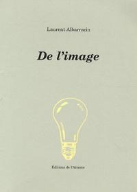 Laurent Albarracin - De l'image.
