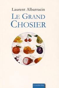Laurent Albarracin - Le grand chosier.