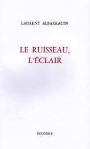 Laurent Albarracin - Le ruisseau, l'éclair.