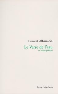 Laurent Albarracin - Le Verre de l'eau et autres poèmes.