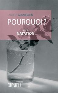 Laurent Albarracin - Pourquoi ? - Suivi de Natation.